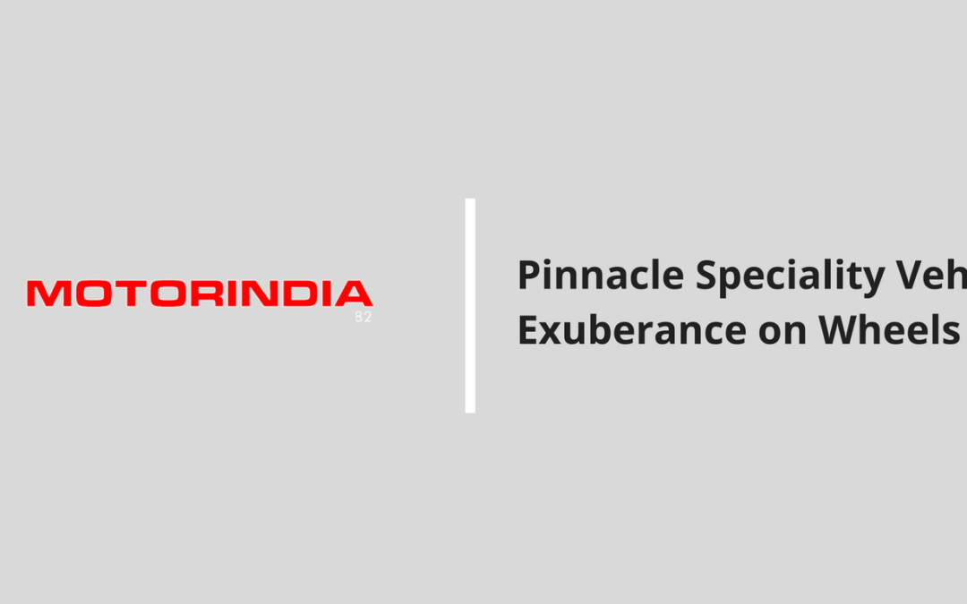 Pinnacle Speciality Vehicles – Exuberance on Wheels
